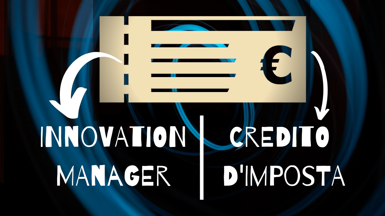 Incentivi per innovazione: INNOVATION MANAGER vs CREDITO D'IMPOSTA