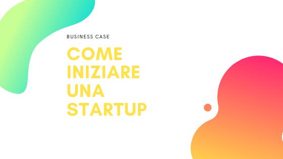Come iniziare startup – Business Case